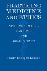 Practicing Medicine and Ethics: Integrating Wisdom, Conscience and Goals of Care